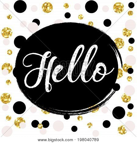 Gold glitter typography.Hello - Hand painted gold lettering.Abstract background with gold dots and black stripes.Beautiful template for cards, prints and so much more.Gold glitter vector.