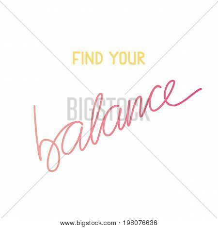 Motivational quote find your balance.Modern calligraphy style inspiration yoga phrase. Hand drawn design elements and motivation quote. Modern calligraphic style. Modern brush calligraphy.