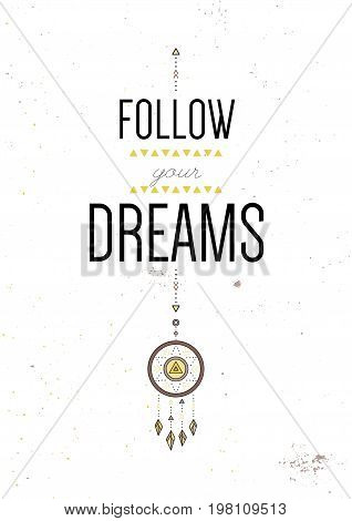 Follow your dreams. Inspiring motivational quote. Vector typography poster design concept in tribal boho style with native indian talisman dreamcatcher. Colored illustration.