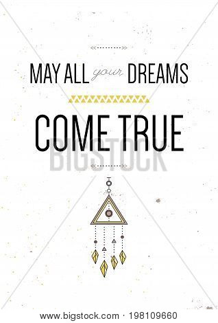 May all your dreams come true. Inspiring motivational quote. Vector typography poster design concept in tribal boho style with native indian talisman dreamcatcher. Colored illustration.