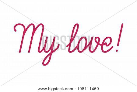 My Love red lettering. Passionate word, special relationship, inspiring design. Flat style vector illustration isolated on white background