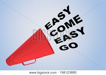 Easy Come Easy Go Concept