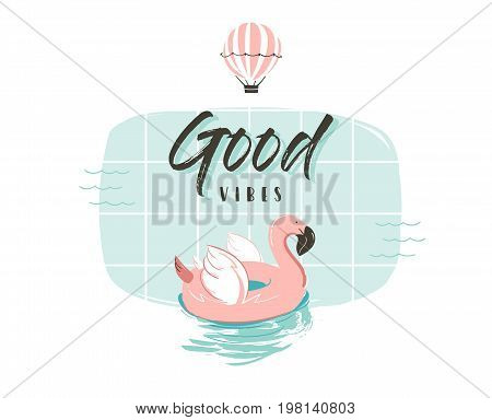 Hand drawn vector abstract summer time fun illustration with pink flamingo buoy ring in pastel colors and modern typography quote Good vibes isolated on white background.