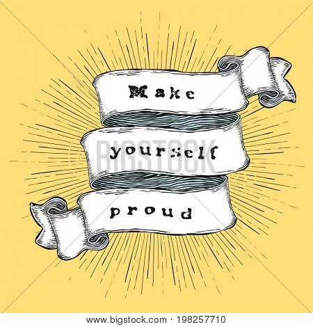 Make yourself proud. Inspiration quote. Vintage hand-drawn quote on ribbon.