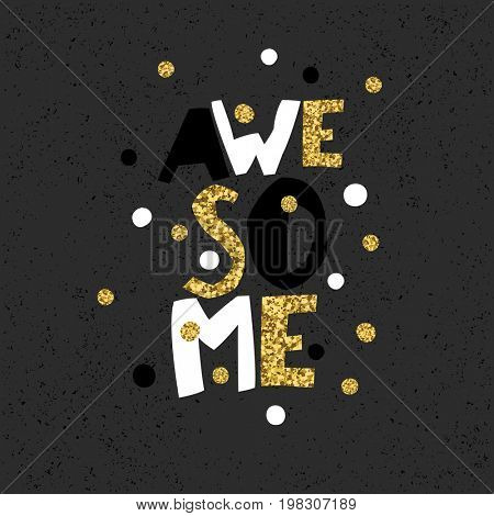 Golden Awesome quote print in  raster . Black particles on dark background. Golden glitter letters and burst rays and golden chaotic dots.