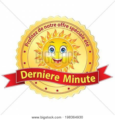French last minute advertising label; French text: Derniere Minute. Profitez de notre offre speciale ete - Last minute, Take advantages of our special summer offer.