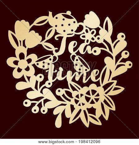 Golden openwork floral pattern with tea pot and cups. Hand-written inscription Tea time. Laser cutting or foiling template.