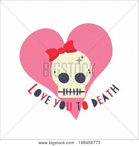 Girly Romantic skull with a bow and text Love You to Death. Funky gothic flat vector illustration made in a trendy cartoon style. Cute Girl Skull.