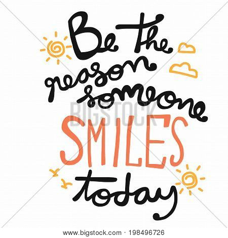 Be the reason someone smile today word handwriting illustration