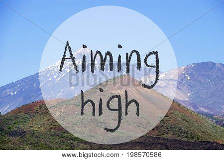 English Text Aiming High. Vulcano Mountain Teide On Teneriffa. Panorama View Of Beautiful Scenery