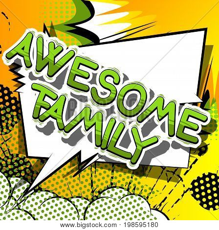 Awesome Family - Comic book style phrase on abstract background.