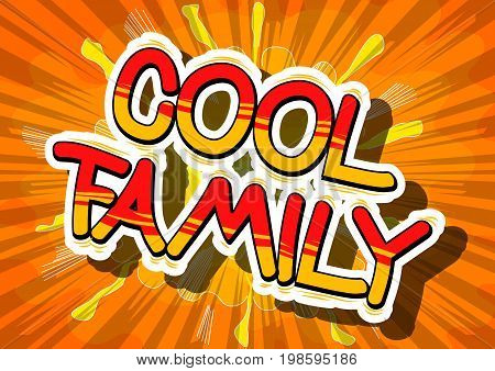 Cool Family - Comic book style phrase on abstract background.