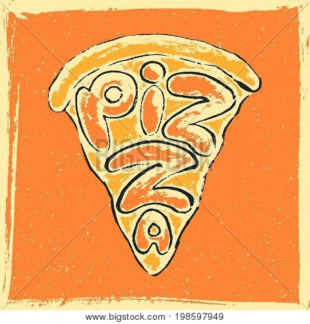 Lettering Pizza. Hand drawn inscription Pizza in a slice of cheese pizza on textured background