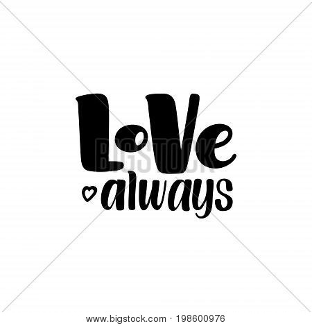 Love Always, inspirational, motivational hand written brush calligraphy type, vector illustration isolated on white background. Love Always, unique hipster hand drawn type design, brush calligraphy