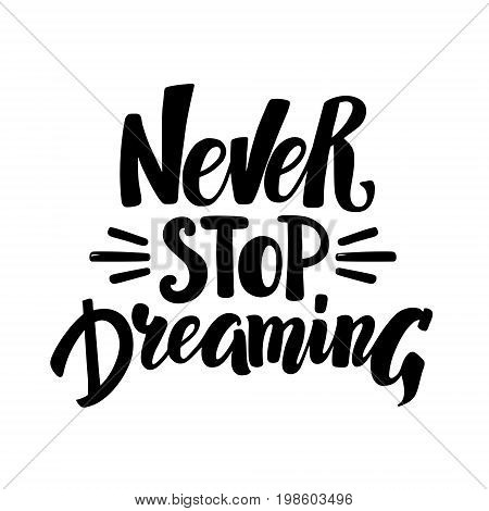 Never Stop Dreaming, motivational hand written brush calligraphy type, vector illustration isolated on white background. Never Stop Dreaming, unique hipster hand drawn type design, brush calligraphy