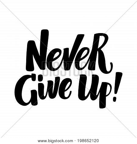 Never Give Up, inspirational hand written brush calligraphy type, vector illustration isolated on white background. Never Give Up, unique hipster hand drawn type, brush calligraphy, inspiring quote