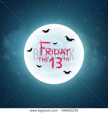 Background for Friday 13. Bats fly against the background of the full moon. Creepy concept. Bloody text in grunge style. The starry sky. Vector illustration