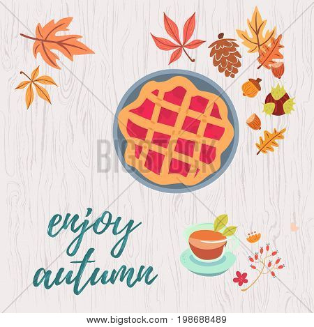 Enjoy autumn warm composition. Colorful vector illustration of pie tea flowres berries cones foliage nuts on light wooden background.