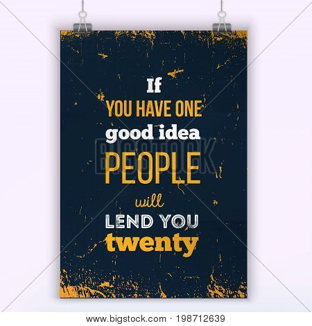 If you have good idea people will lend you twenty. Inspiring Creative Motivation Quote Template. Vector Typography about startup.