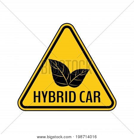 Hybrid car caution sticker. Save energy automobile warning sign. Eco leaves icon in yellow and black triangle to a vehicle glass. Vector illustration.