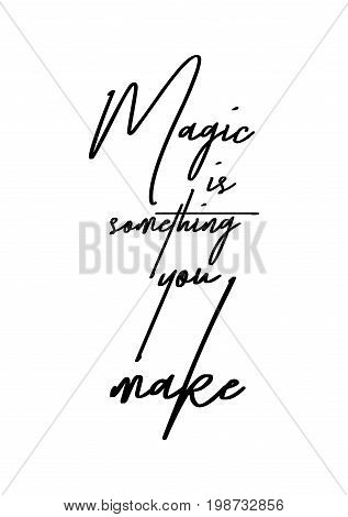 Hand drawn holiday lettering. Ink illustration. Modern brush calligraphy. Isolated on white background. Magic is something you make.