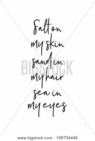 Hand drawn holiday lettering. Ink illustration. Modern brush calligraphy. Isolated on white background. Salt on my skin sand in my hair sea in my eyes.