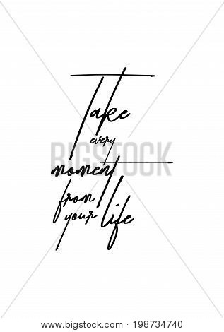 Hand drawn holiday lettering. Ink illustration. Modern brush calligraphy. Isolated on white background. Take every moment from your life.