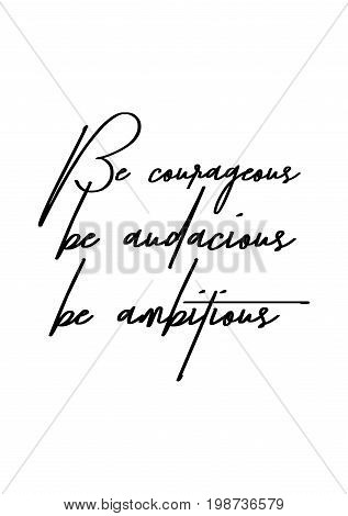 Hand drawn holiday lettering. Ink illustration. Modern brush calligraphy. Isolated on white background. Be courageous, be audacious, be ambitious.