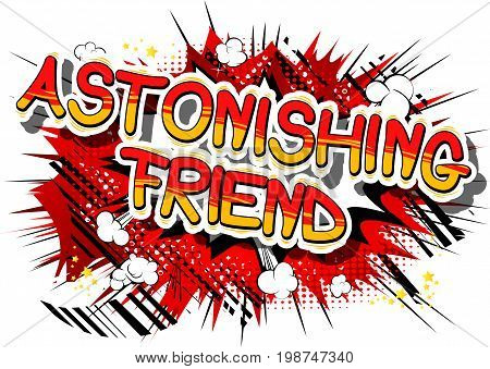 Astonishing Friend - Comic book style phrase on abstract background.