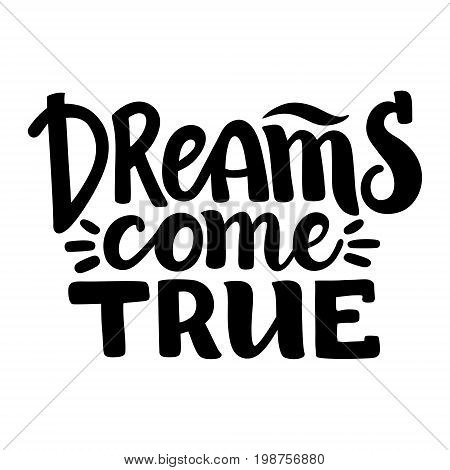 Dreams Come True, inspirational hand written brush calligraphy lettering, vector illustration isolated on white background. Dreams Come True hipster hand drawn type, brush calligraphy, inspiring quote