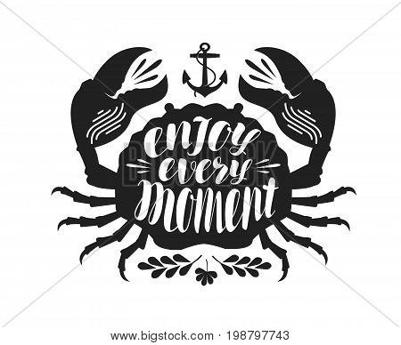 Crab, typographic design. Enjoy every moment, lettering. Travel, journey concept. Vector illustration isolated on white background