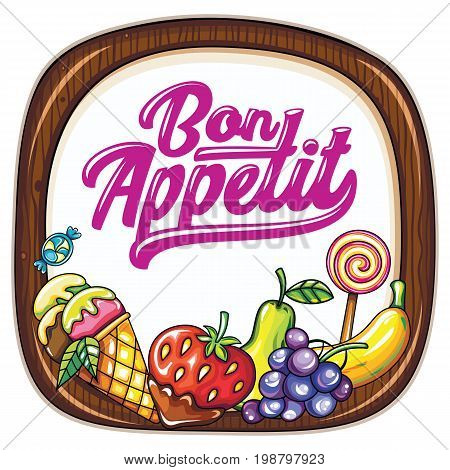 Vector food frame. Kitchen wooden chopping board. Bon appetit lettering. Juicy fresh fruits and berries ice cream cone. Cook template: for cafe banners food markets courts specials signs or cards