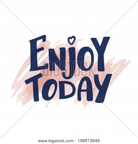 Hand written Enjoy Today brush calligraphy lettering on watercolor spot background, vector illustration. Hipster hand drawn Enjoy Today lettering on watercolor spot, unique typographic element