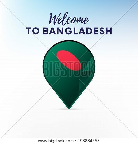 Flag of Bangladesh in shape of map pointer or marker. Welcome to Bangladesh. Vector illustration.