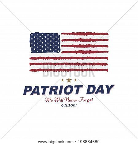 Patriot Day September 11. 2001 We Will Never Forget. Typography With The Flag Of The Usa On A White