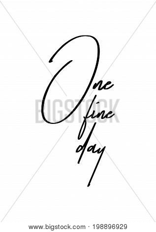 Hand drawn holiday lettering. Ink illustration. Modern brush calligraphy. Isolated on white background. One fine day.