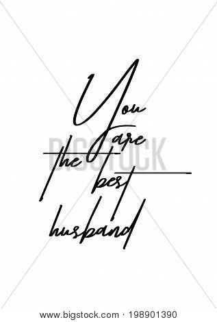 Hand drawn holiday lettering. Ink illustration. Modern brush calligraphy. Isolated on white background. You are the best husband.