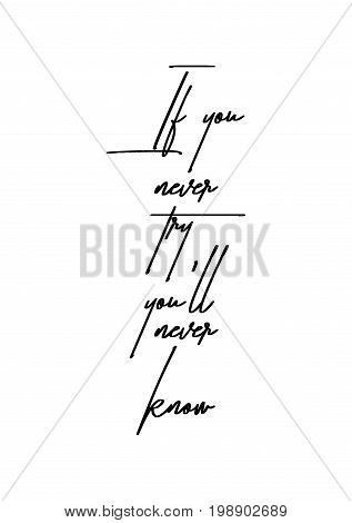 Hand drawn holiday lettering. Ink illustration. Modern brush calligraphy. Isolated on white background. If you never try, you'll never know.