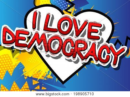 I Love Democracy - Comic book style phrase on abstract background.