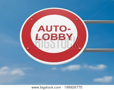Germany Traffic Sign Environmental Protection Politics Concept: Auto-Lobby Meaning Automobile Lobby In German Language Prohibited Driving Ban 3d illustration