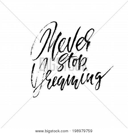 Hand drawn vector lettering. Motivating modern calligraphy. Inspiring hand lettered quote. Printable phrase. Never stop dreaming