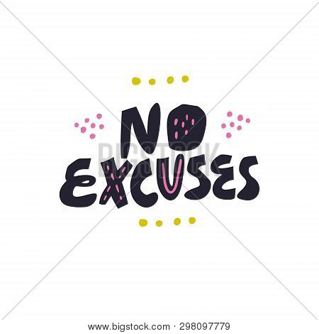No Excuses Hand Drawn Vector Lettering, Quote. Motivating Handwritten Slogan. Inspiring Motto, Phras