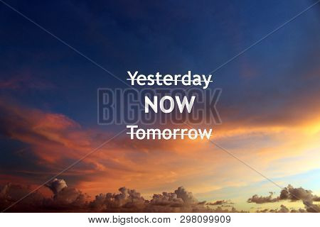 Inspirational Motivational Quote- Options To Focus On, Yesterday, Now, Tomorrow. Forget Yesterday An