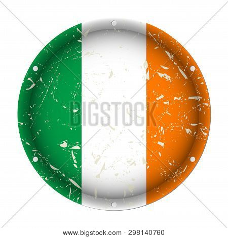 Ireland - Round Metallic Scratched Flag With Six Screw Holes In Front Of A White Background