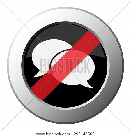 Two Speech Bubbles - Ban Round Metallic Push Button With White Icon On Black And Diagonal Red Stripe