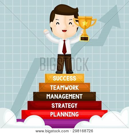 A Vector Of Cute Businessman Holding A Trophy Who Knows The Steps To Have Successful Career