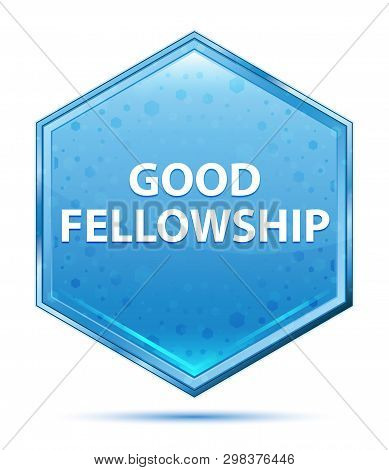 Good Fellowship Isolated On Crystal Blue Hexagon Button