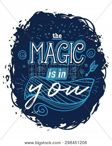 Typography Poster With Hand Drawn Elements. The Magic Is In You. Inspirational Quote. Concept Design