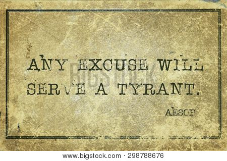 Any Excuse Will Serve A Tyrant - Famous Ancient Greek Story Teller Aesop Quote Printed On Grunge Vin