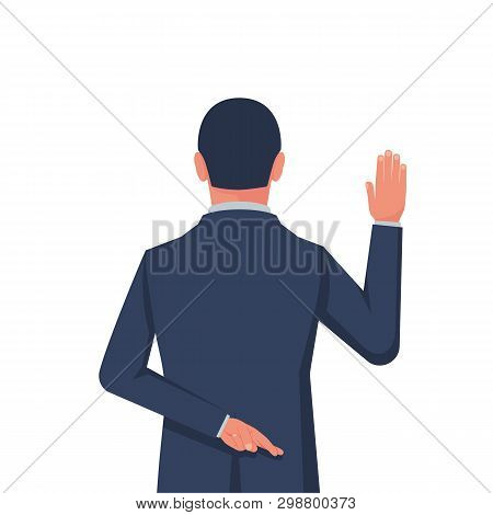 Businessman Taking Oath. Dishonest Politician. Hand In The Oath Is Raised Up. Lying And Corruption.